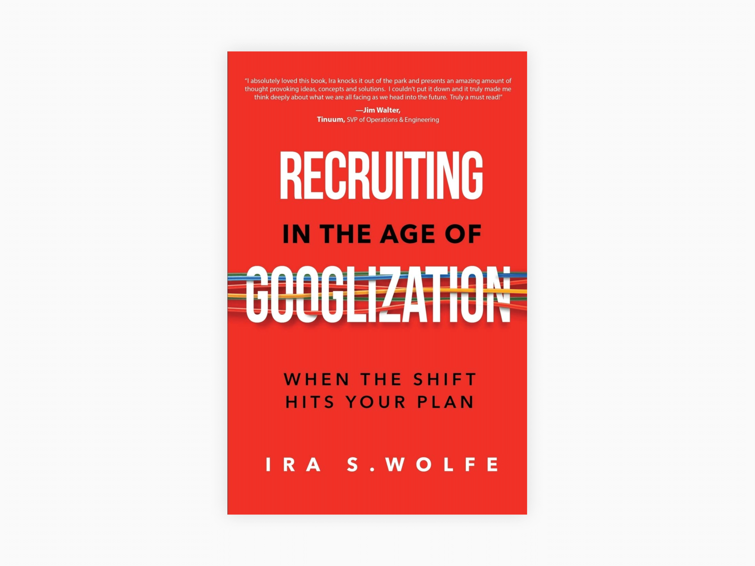 Book cover of recruiting in the age of googlization: when the shift hits your plan by ira s. Wolfe