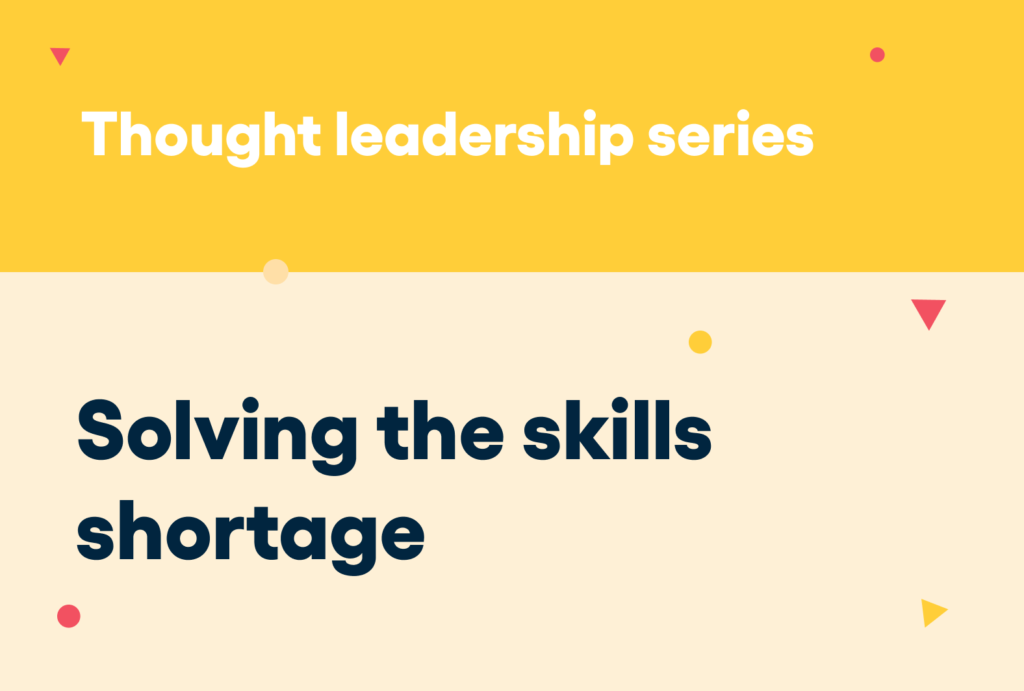 Solving the skills shortage thought leadership series