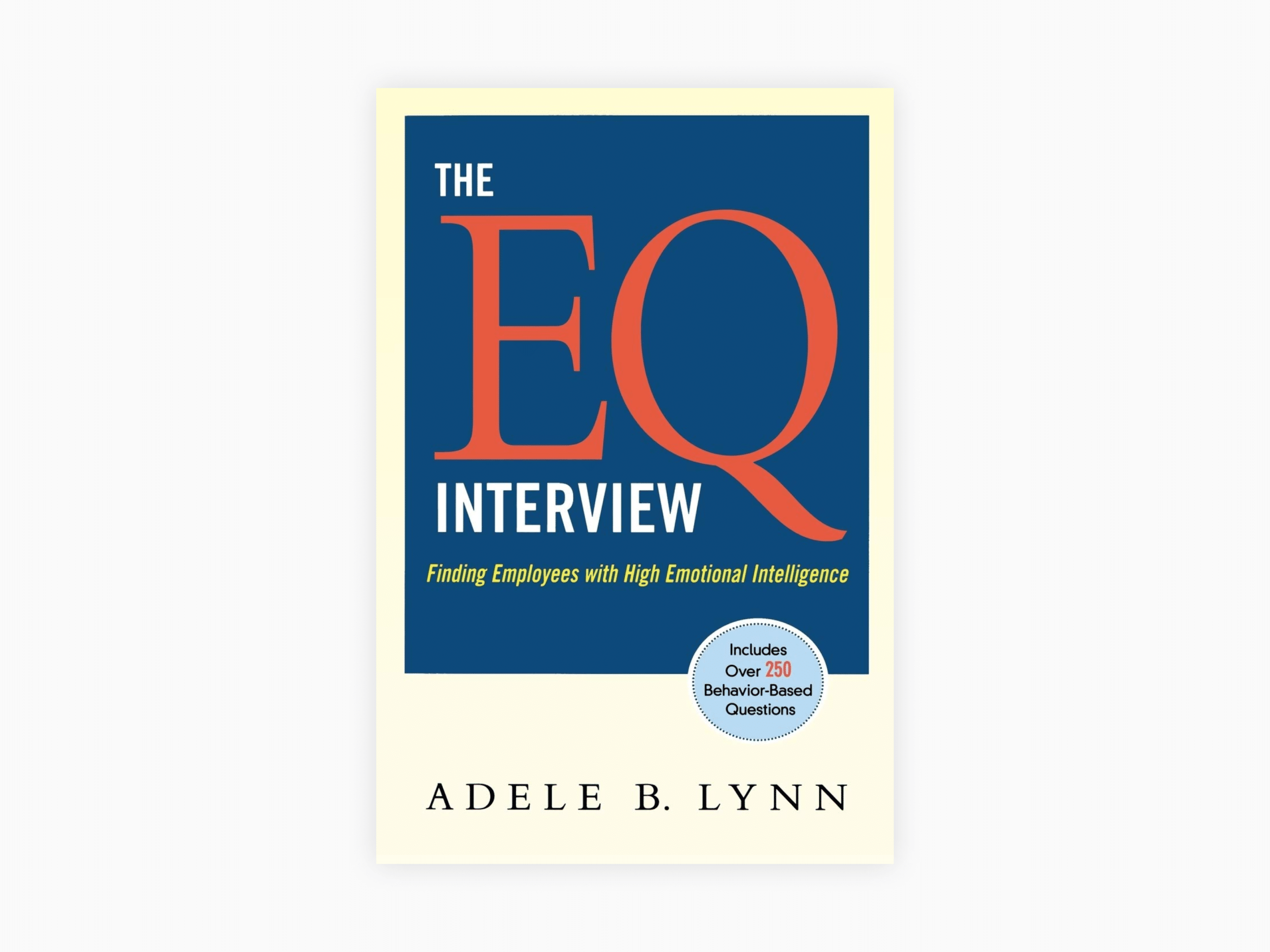 Book cover of the eq interview: finding employees with high emotional intelligence by adele b. Lynn