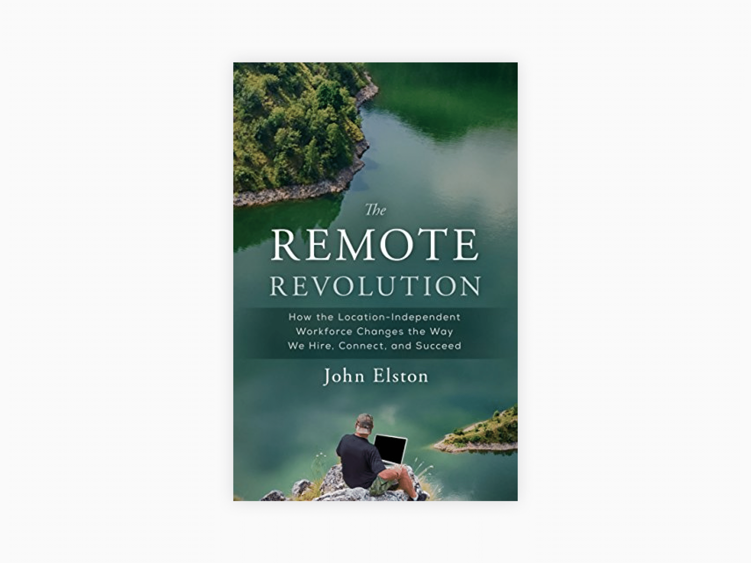 Book cover of the remote revolution: how the location-independent workforce changes the way we hire, connect, and succeed by john elston
