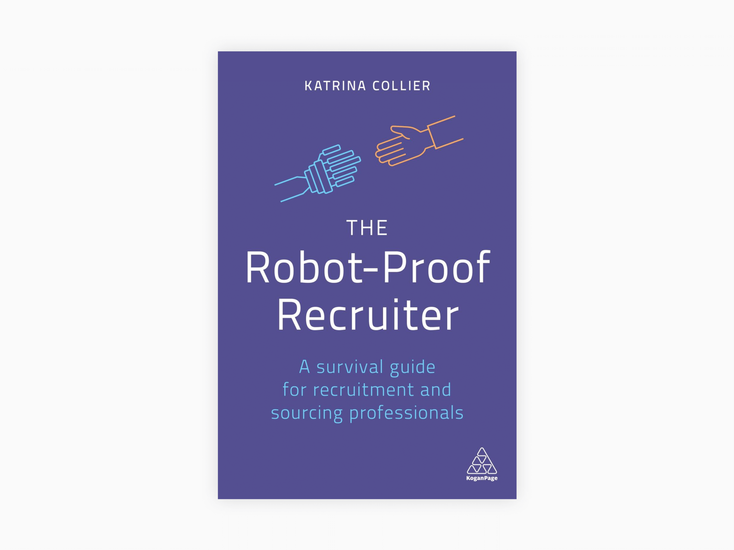 Book cover of the robot-proof recruiter: a survival guide for recruitment and sourcing professionals by katrina collier